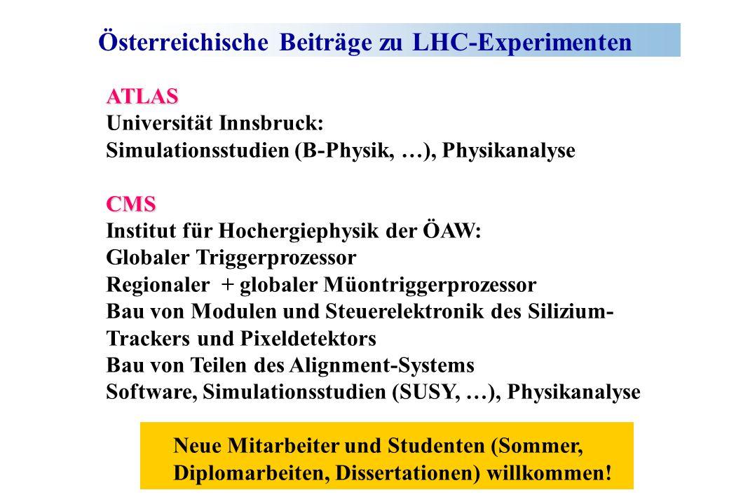 Österreichische Beiträge zu LHC-ExperimentenATLAS Universität Innsbruck: Simulationsstudien (B-Physik, …), PhysikanalyseCMS Institut für Hochergiephys