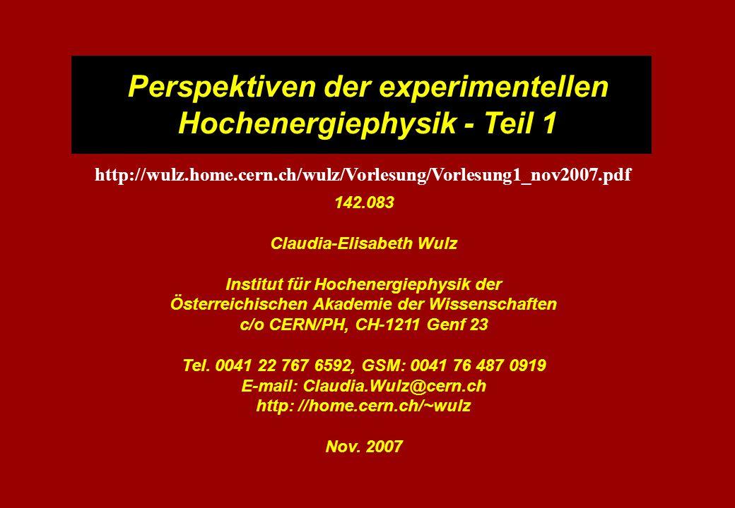 Perspektiven der experimentellen Hochenergiephysik - Teil 1 142.083 Claudia-Elisabeth Wulz Institut für Hochenergiephysik der Österreichischen Akademi