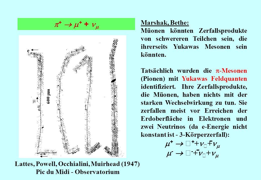+ + + Lattes, Powell, Occhialini, Muirhead (1947) Pic du Midi - Observatorium Marshak, Bethe: Müonen könnten Zerfallsprodukte von schwereren Teilchen