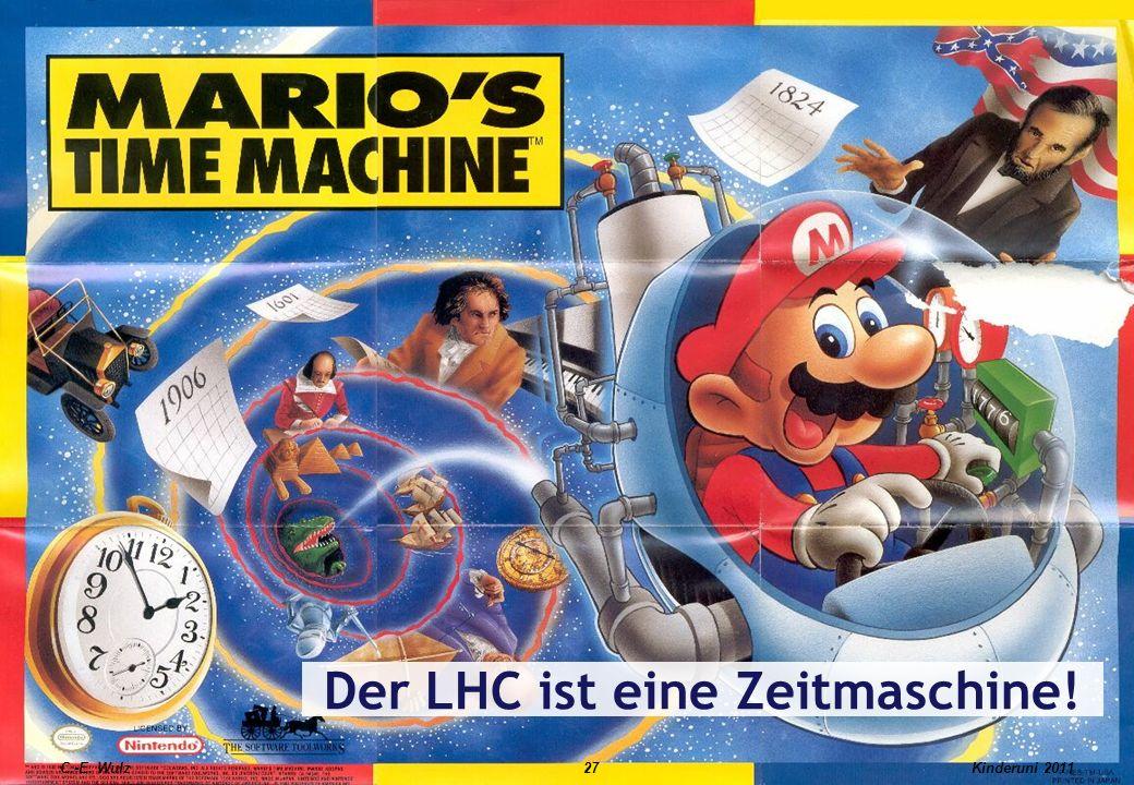 Der LHC ist eine Zeitmaschine! C.-E. Wulz27