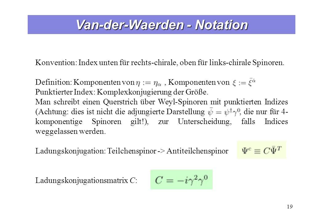 Van-der-Waerden - Notation 19 Konvention: Index unten für rechts-chirale, oben für links-chirale Spinoren.