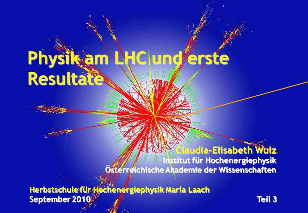 Herbstschule für Hochenergiephysik Maria Laach September 2010Teil 3 Physik am LHC und erste Resultate Claudia-Elisabeth Wulz Institut für Hochenergiep