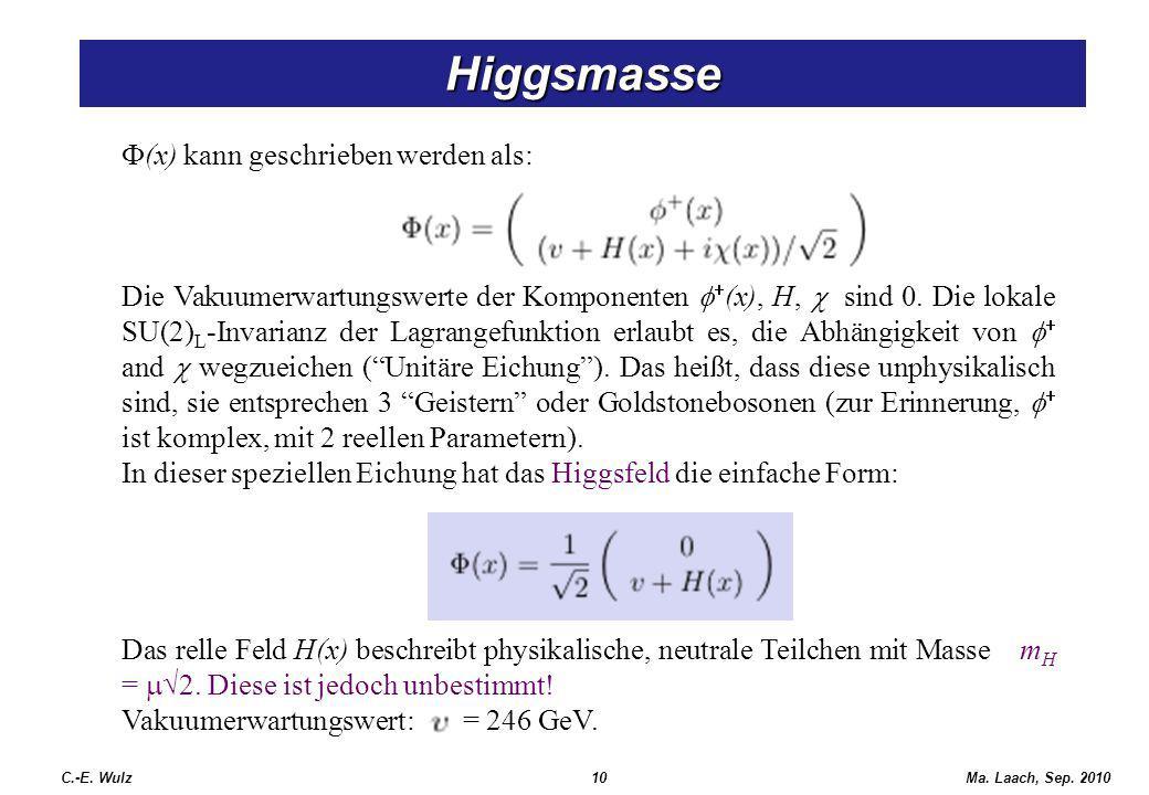 Higgsmasse (x) kann geschrieben werden als: Die Vakuumerwartungswerte der Komponenten (x), H, sind 0. Die lokale SU(2) L -Invarianz der Lagrangefunkti