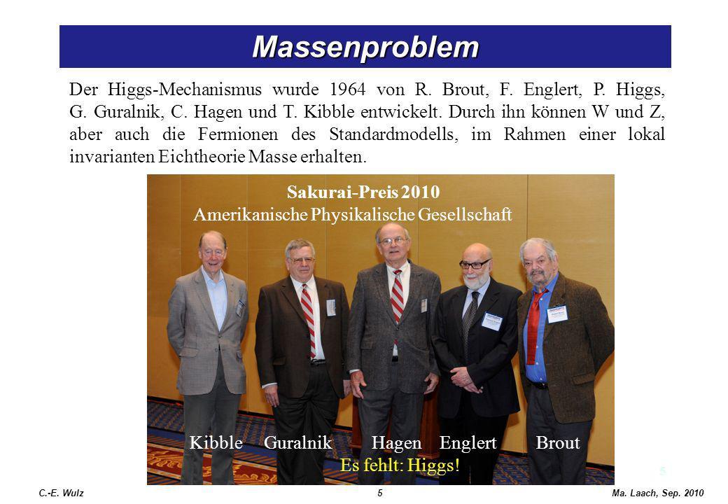 5 Massenproblem 5Ma. Laach, Sep. 2010 Der Higgs-Mechanismus wurde 1964 von R. Brout, F. Englert, P. Higgs, G. Guralnik, C. Hagen und T. Kibble entwick