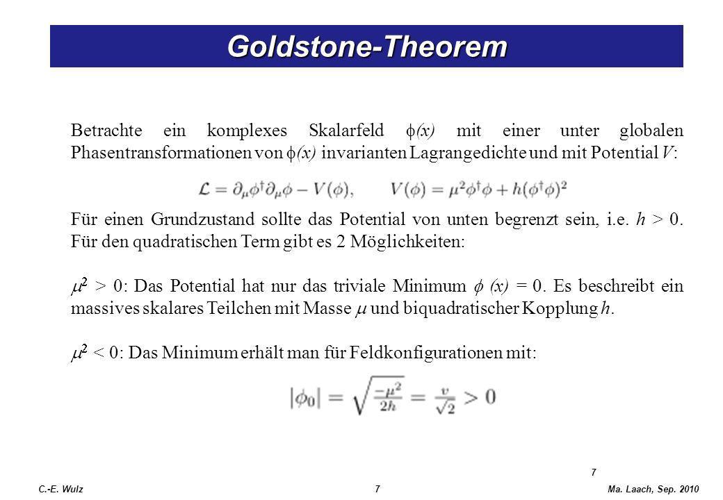 Ma. Laach, Sep. 2010 7 Goldstone-Theorem Betrachte ein komplexes Skalarfeld (x) mit einer unter globalen Phasentransformationen von (x) invarianten La