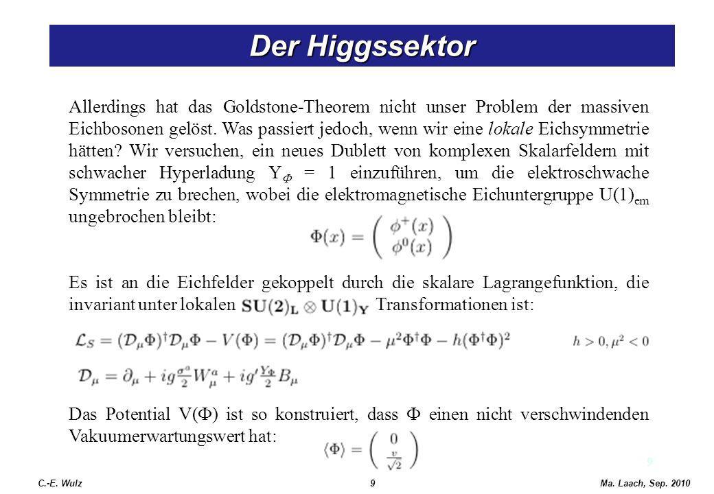 9 Der Higgssektor Allerdings hat das Goldstone-Theorem nicht unser Problem der massiven Eichbosonen gelöst. Was passiert jedoch, wenn wir eine lokale