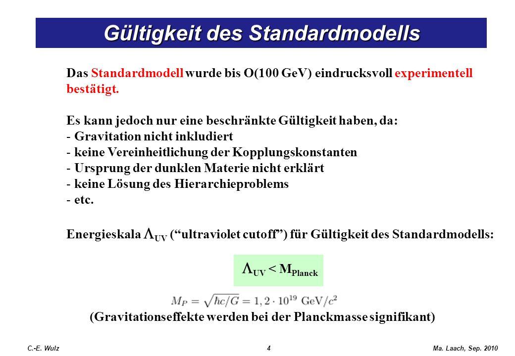 Ma. Laach, Sep. 2010 Das Standardmodell wurde bis O(100 GeV) eindrucksvoll experimentell bestätigt. Es kann jedoch nur eine beschränkte Gültigkeit hab