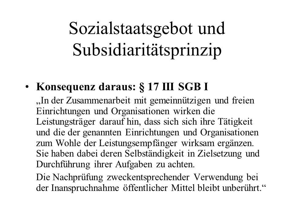 Sozialstaatsgebot und Subsidiaritätsprinzip Konsequenz daraus: § 17 III SGB I In der Zusammenarbeit mit gemeinnützigen und freien Einrichtungen und Or
