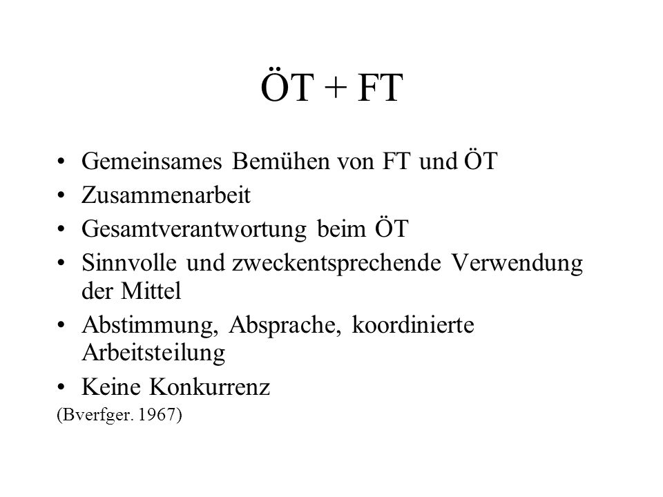 ÖT + FT Gemeinsames Bemühen von FT und ÖT Zusammenarbeit Gesamtverantwortung beim ÖT Sinnvolle und zweckentsprechende Verwendung der Mittel Abstimmung