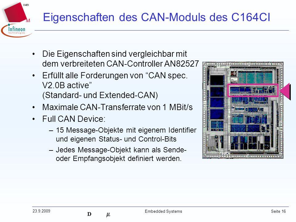 D 23.9.2009 Embedded Systems Seite 16 Eigenschaften des CAN-Moduls des C164CI Die Eigenschaften sind vergleichbar mit dem verbreiteten CAN-Controller