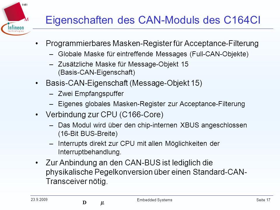 D 23.9.2009 Embedded Systems Seite 17 Programmierbares Masken-Register für Acceptance-Filterung –Globale Maske für eintreffende Messages (Full-CAN-Obj
