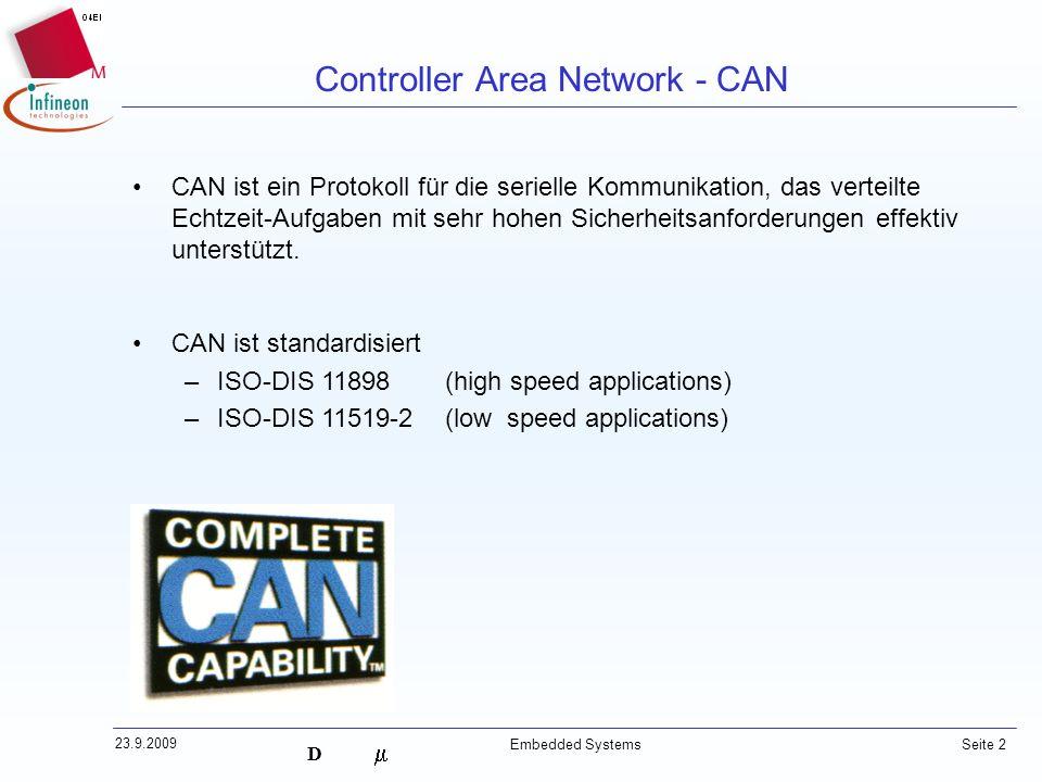 D 23.9.2009 Embedded Systems Seite 2 Controller Area Network - CAN CAN ist ein Protokoll für die serielle Kommunikation, das verteilte Echtzeit-Aufgab