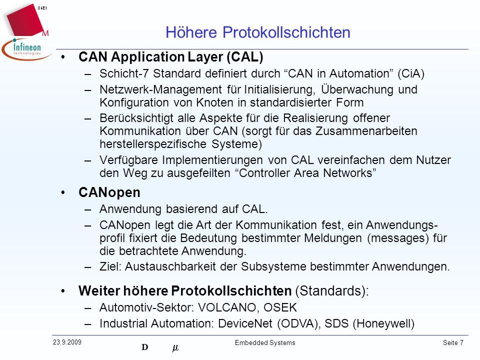 D 23.9.2009 Embedded Systems Seite 7 Höhere Protokollschichten CAN Application Layer (CAL) –Schicht-7 Standard definiert durch CAN in Automation (CiA)
