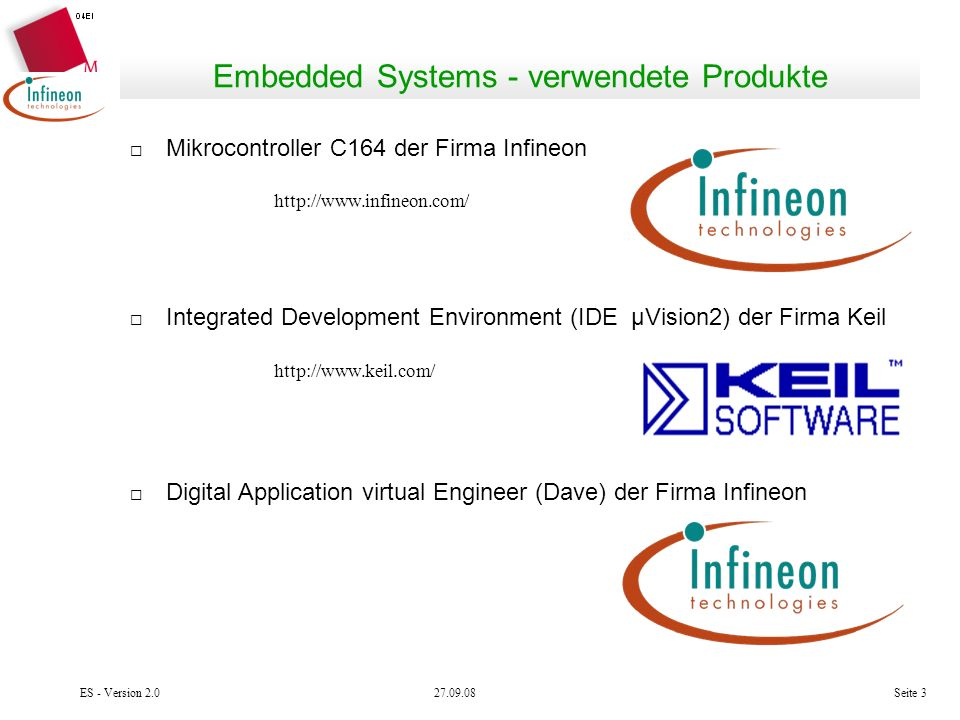 27.09.08ES - Version 2.0Seite 3 Embedded Systems - verwendete Produkte Mikrocontroller C164 der Firma Infineon Integrated Development Environment (IDE