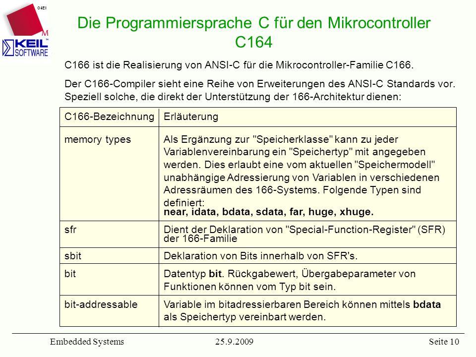 25.9.2009Embedded SystemsSeite 10 Die Programmiersprache C für den Mikrocontroller C164 C166 ist die Realisierung von ANSI-C für die Mikrocontroller-F