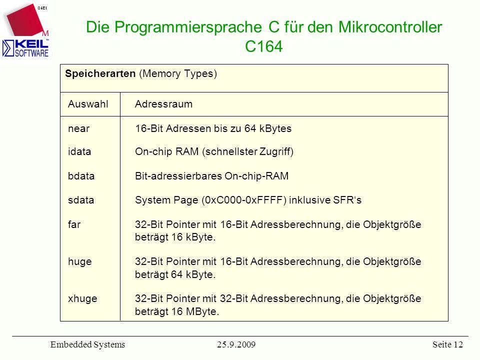 25.9.2009Embedded SystemsSeite 12 Speicherarten (Memory Types) AuswahlAdressraum near 16-Bit Adressen bis zu 64 kBytes idata On-chip RAM (schnellster