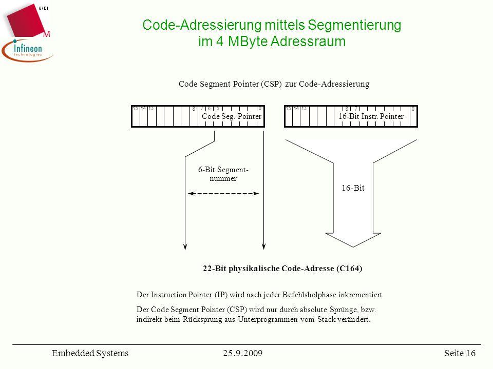 25.9.2009Embedded SystemsSeite 16 Code-Adressierung mittels Segmentierung im 4 MByte Adressraum Code Segment Pointer (CSP) zur Code-Adressierung 22-Bi