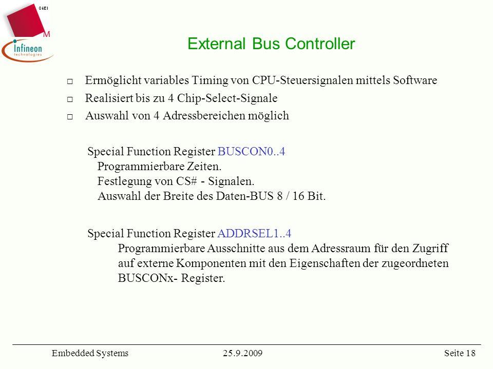 25.9.2009Embedded SystemsSeite 18 External Bus Controller Ermöglicht variables Timing von CPU-Steuersignalen mittels Software Realisiert bis zu 4 Chip