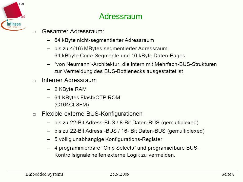 25.9.2009Embedded SystemsSeite 8 Gesamter Adressraum: –64 kByte nicht-segmentierter Adressraum –bis zu 4(16) MBytes segmentierter Adressraum: 64 kBbyt
