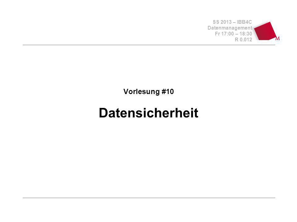 SS 2013 – IBB4C Datenmanagement Fr 17:00 – 18:30 R Vorlesung #10 Datensicherheit