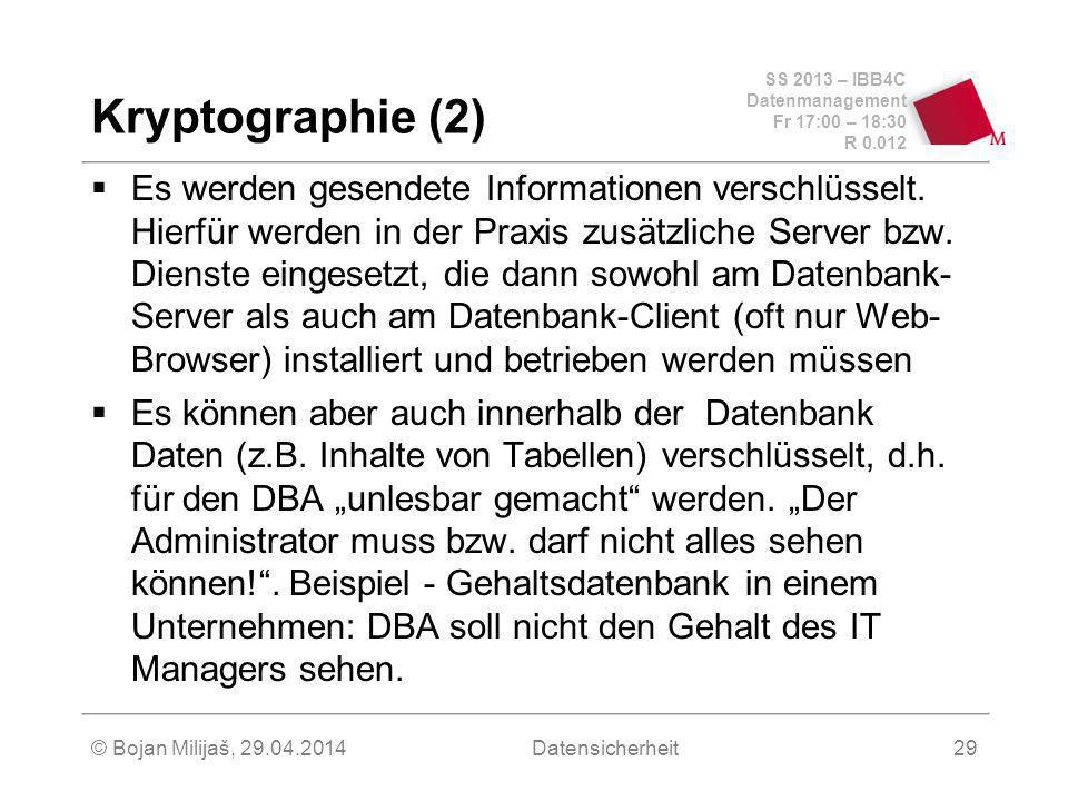 SS 2013 – IBB4C Datenmanagement Fr 17:00 – 18:30 R 0.012 © Bojan Milijaš, 29.04.2014Datensicherheit29 Kryptographie (2) Es werden gesendete Informationen verschlüsselt.