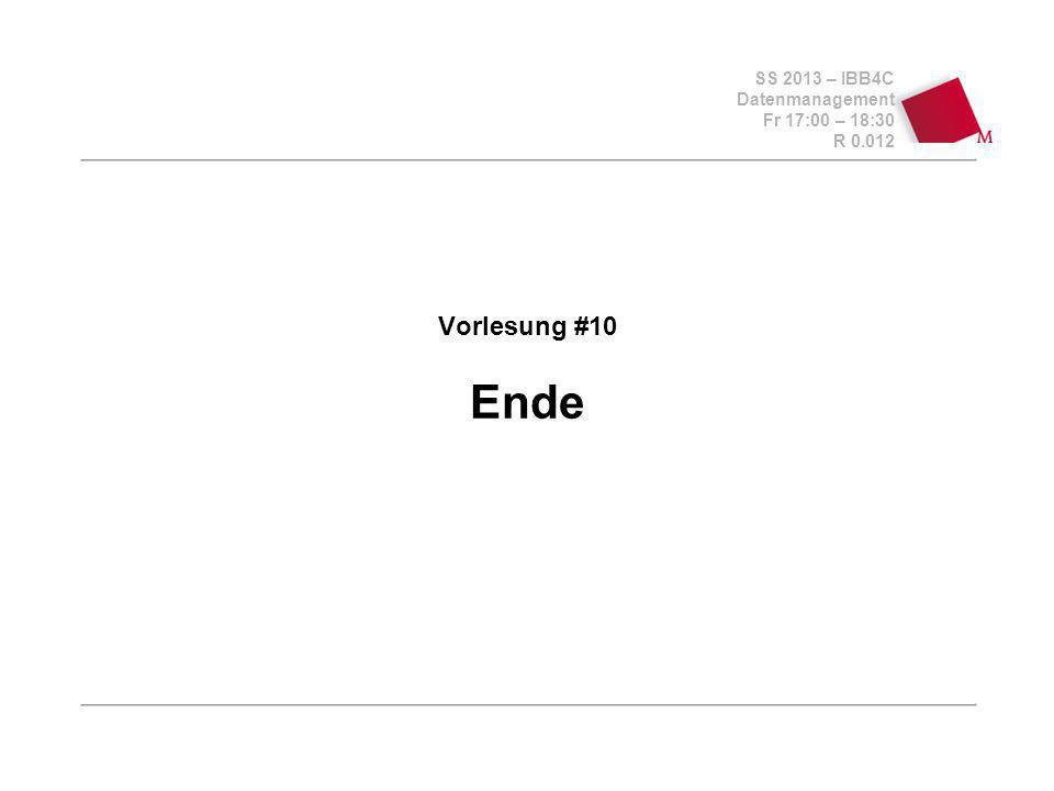 SS 2013 – IBB4C Datenmanagement Fr 17:00 – 18:30 R 0.012 Vorlesung #10 Ende