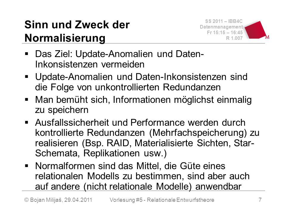 SS 2011 – IBB4C Datenmanagement Fr 15:15 – 16:45 R 1.007 © Bojan Milijaš, 29.04.2011Vorlesung #5 - Relationale Entwurfstheore8 Erste Normalform 1NF Ein Datensatz bzw.
