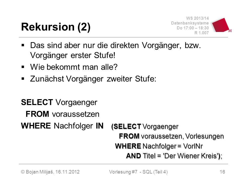 WS 2013/14 Datenbanksysteme Do 17:00 – 18:30 R 1.007 Rekursion (2) Das sind aber nur die direkten Vorgänger, bzw.