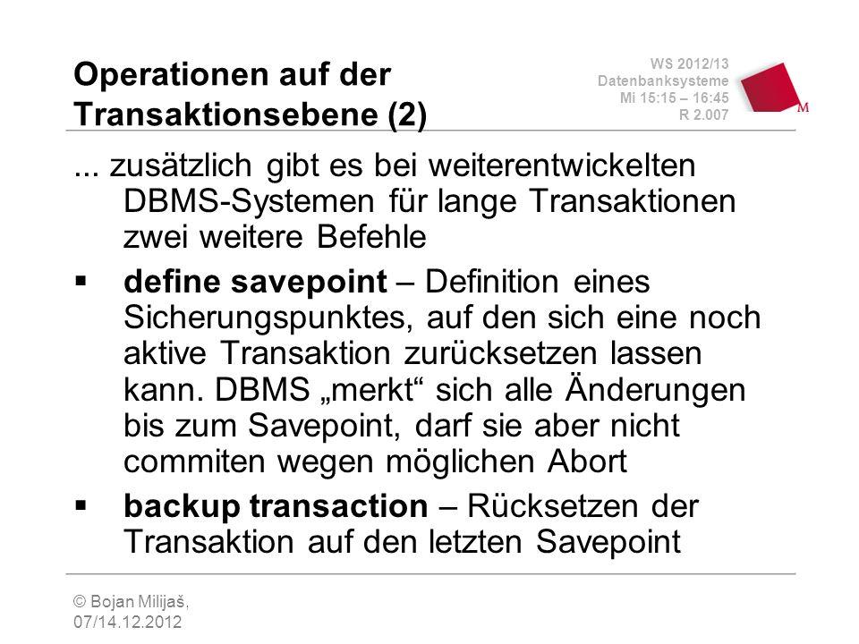 WS 2012/13 Datenbanksysteme Mi 15:15 – 16:45 R 2.007 © Bojan Milijaš, 07/14.12.2012 Operationen auf der Transaktionsebene (2)... zusätzlich gibt es be