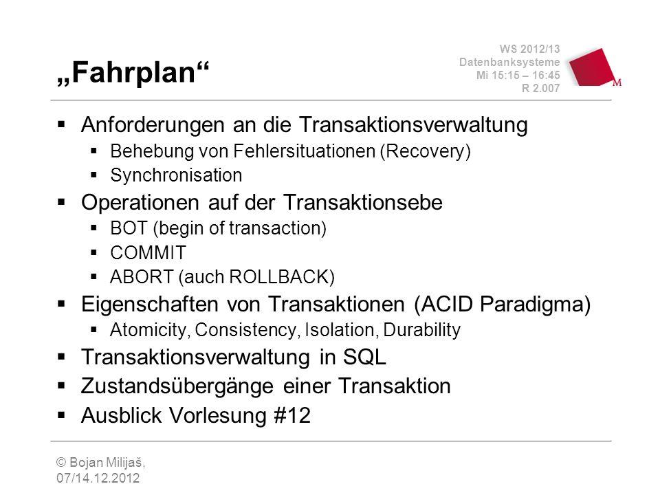 WS 2012/13 Datenbanksysteme Mi 15:15 – 16:45 R 2.007 © Bojan Milijaš, 07/14.12.2012 Fahrplan Anforderungen an die Transaktionsverwaltung Behebung von