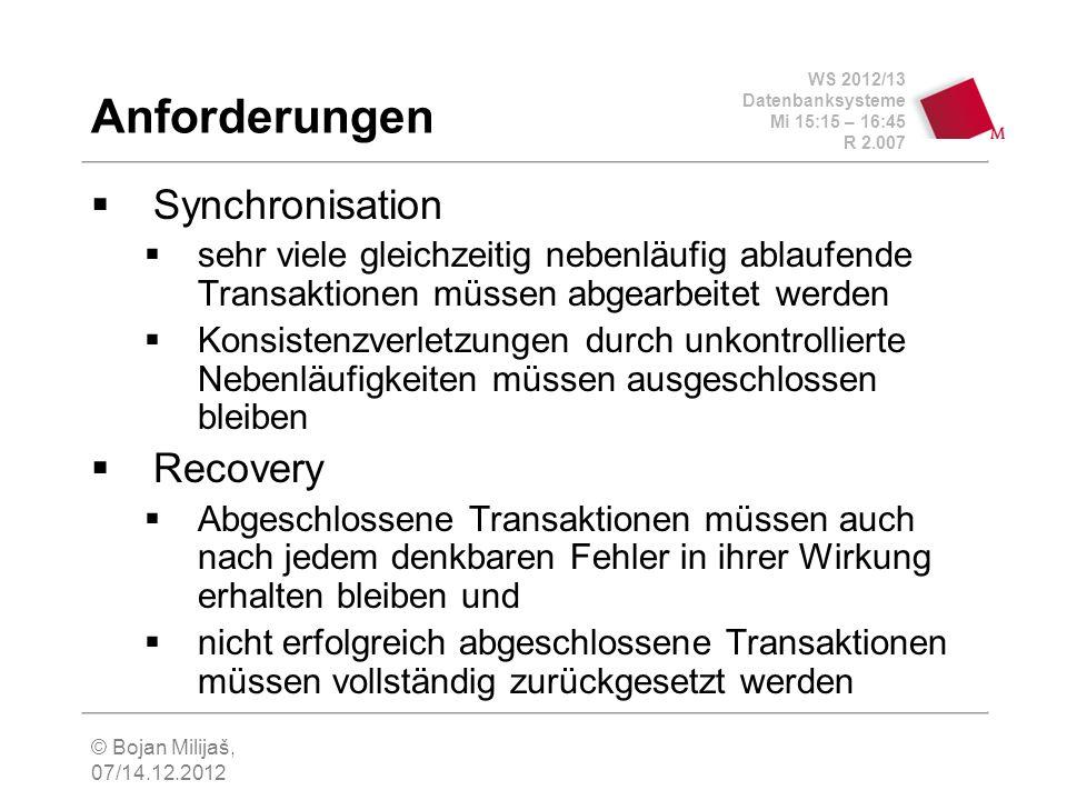 WS 2012/13 Datenbanksysteme Mi 15:15 – 16:45 R 2.007 © Bojan Milijaš, 07/14.12.2012 Anforderungen Synchronisation sehr viele gleichzeitig nebenläufig