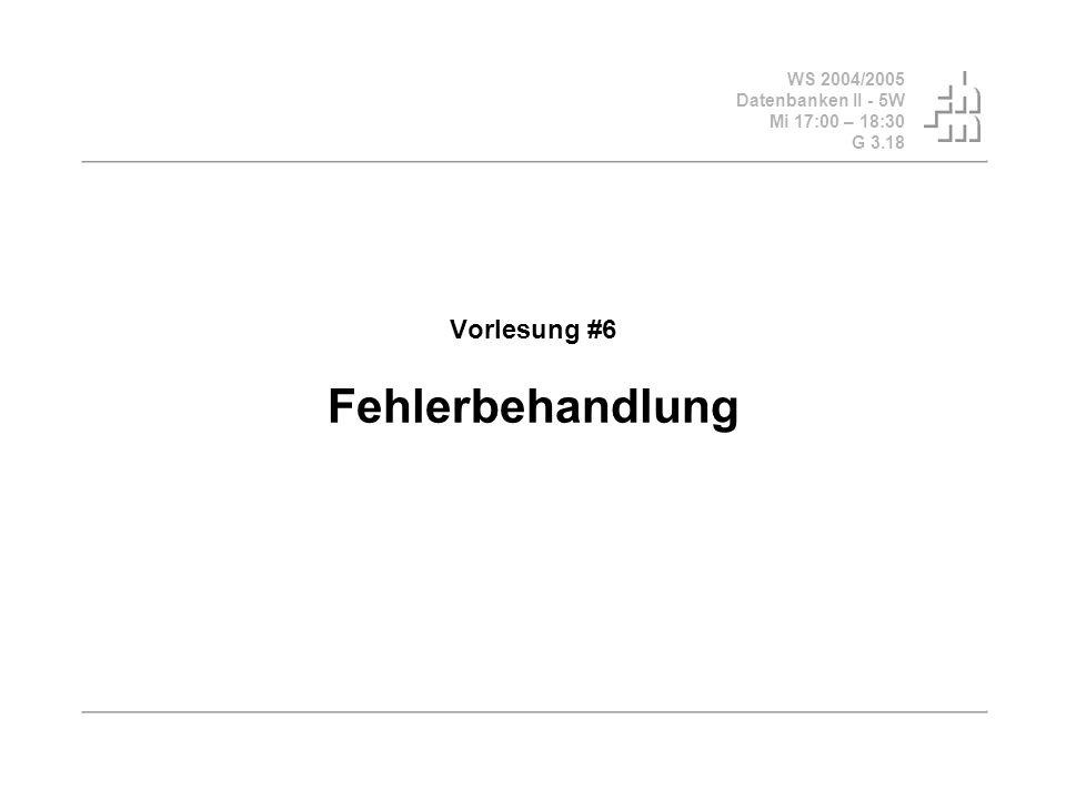 WS 2004/2005 Datenbanken II - 5W Mi 17:00 – 18:30 G 3.18 Vorlesung #6 Fehlerbehandlung