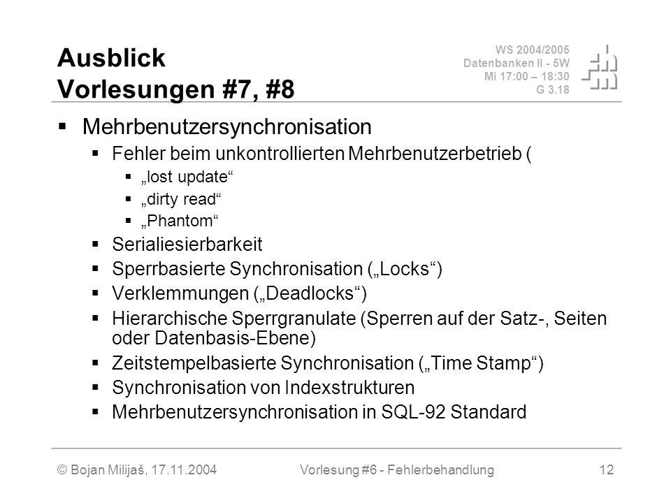 WS 2004/2005 Datenbanken II - 5W Mi 17:00 – 18:30 G 3.18 © Bojan Milijaš, 17.11.2004Vorlesung #6 - Fehlerbehandlung12 Ausblick Vorlesungen #7, #8 Mehr