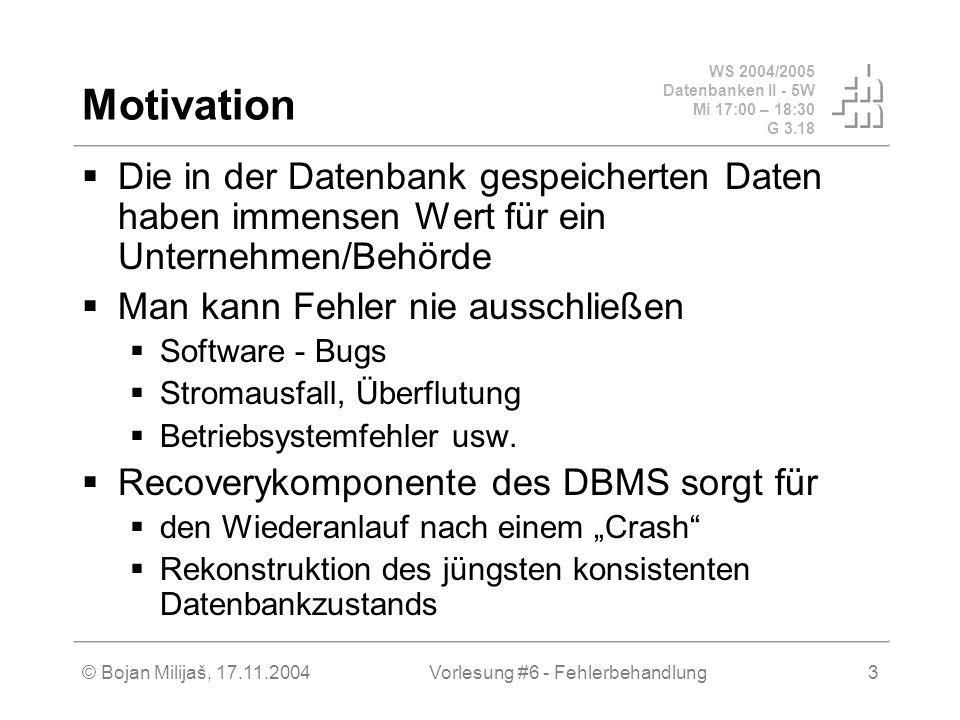 WS 2004/2005 Datenbanken II - 5W Mi 17:00 – 18:30 G 3.18 © Bojan Milijaš, 17.11.2004Vorlesung #6 - Fehlerbehandlung3 Motivation Die in der Datenbank g