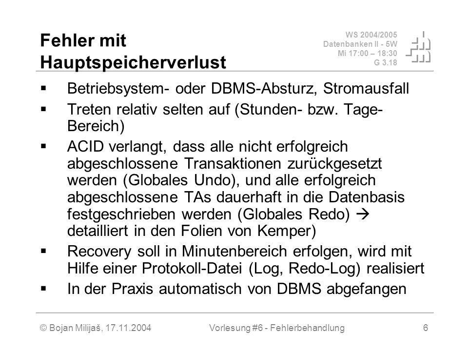 WS 2004/2005 Datenbanken II - 5W Mi 17:00 – 18:30 G 3.18 © Bojan Milijaš, 17.11.2004Vorlesung #6 - Fehlerbehandlung6 Fehler mit Hauptspeicherverlust B
