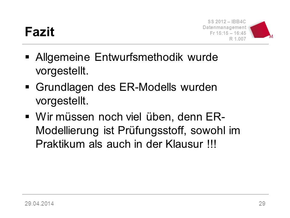 SS 2012 – IBB4C Datenmanagement Fr 15:15 – 16:45 R 1.007 29.04.2014 Fazit Allgemeine Entwurfsmethodik wurde vorgestellt. Grundlagen des ER-Modells wur