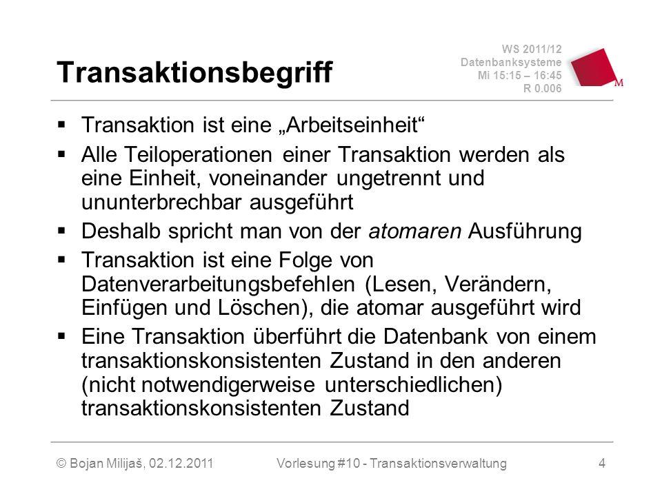 WS 2011/12 Datenbanksysteme Mi 15:15 – 16:45 R 0.006 © Bojan Milijaš, 02.12.2011Vorlesung #10 - Transaktionsverwaltung4 Transaktionsbegriff Transaktio