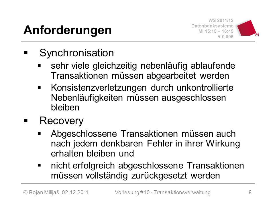 WS 2011/12 Datenbanksysteme Mi 15:15 – 16:45 R 0.006 © Bojan Milijaš, 02.12.2011Vorlesung #10 - Transaktionsverwaltung8 Anforderungen Synchronisation