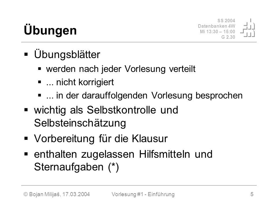 SS 2004 Datenbanken 4W Mi 13:30 – 15:00 G 2.30 © Bojan Milijaš, 17.03.2004Vorlesung #1 - Einführung5 Übungen Übungsblätter werden nach jeder Vorlesung