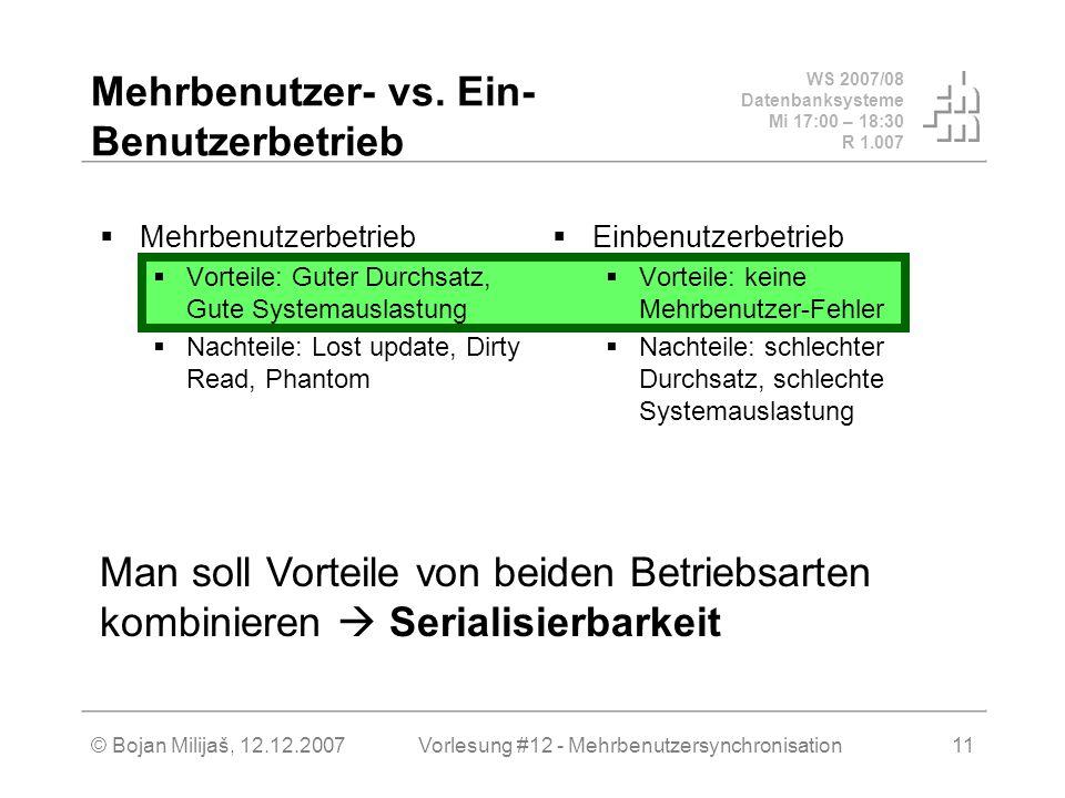WS 2007/08 Datenbanksysteme Mi 17:00 – 18:30 R 1.007 © Bojan Milijaš, 12.12.2007Vorlesung #12 - Mehrbenutzersynchronisation11 Mehrbenutzer- vs.