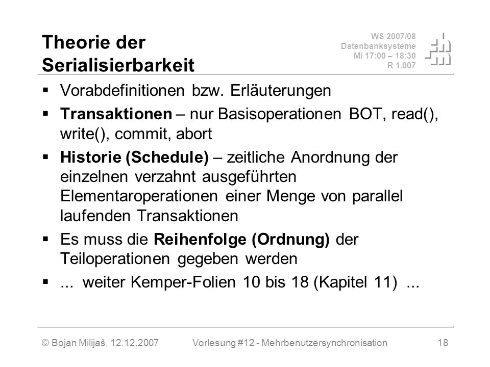 WS 2007/08 Datenbanksysteme Mi 17:00 – 18:30 R 1.007 © Bojan Milijaš, 12.12.2007Vorlesung #12 - Mehrbenutzersynchronisation18 Theorie der Serialisierbarkeit Vorabdefinitionen bzw.