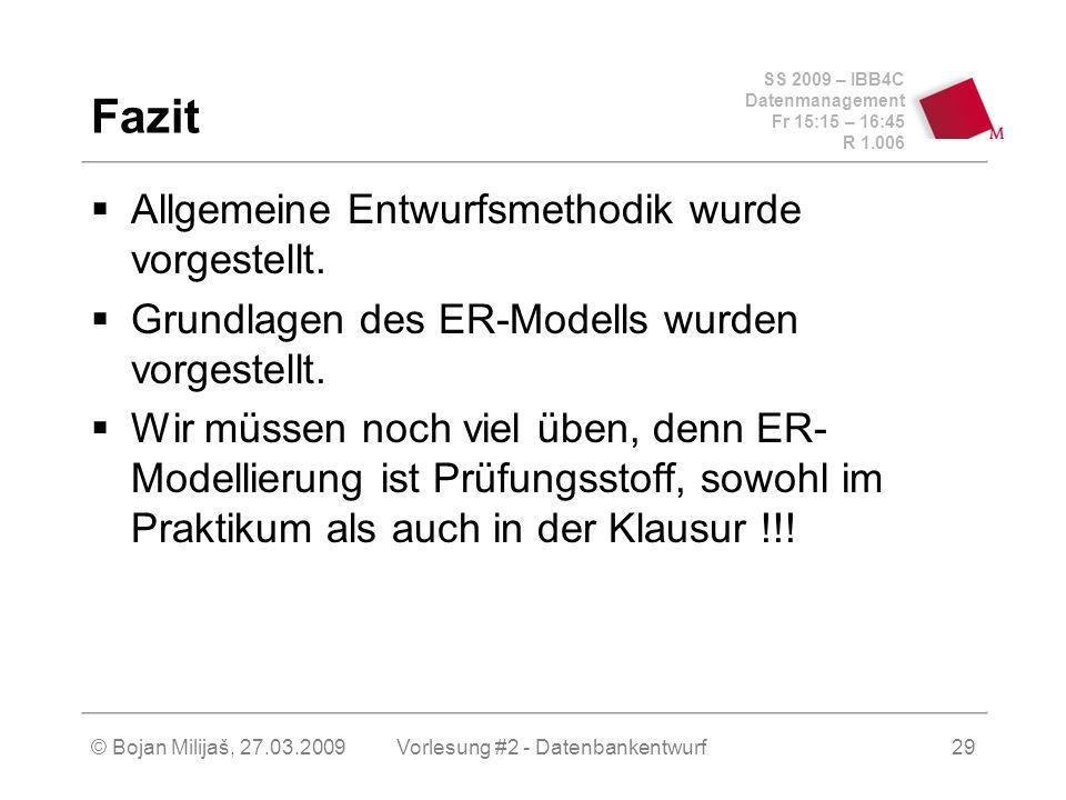 SS 2009 – IBB4C Datenmanagement Fr 15:15 – 16:45 R 1.006 © Bojan Milijaš, 27.03.2009Vorlesung #2 - Datenbankentwurf29 Fazit Allgemeine Entwurfsmethodik wurde vorgestellt.