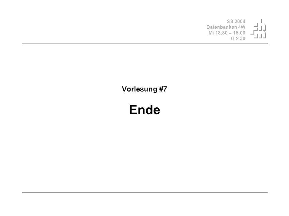 SS 2004 Datenbanken 4W Mi 13:30 – 15:00 G 2.30 Vorlesung #7 Ende
