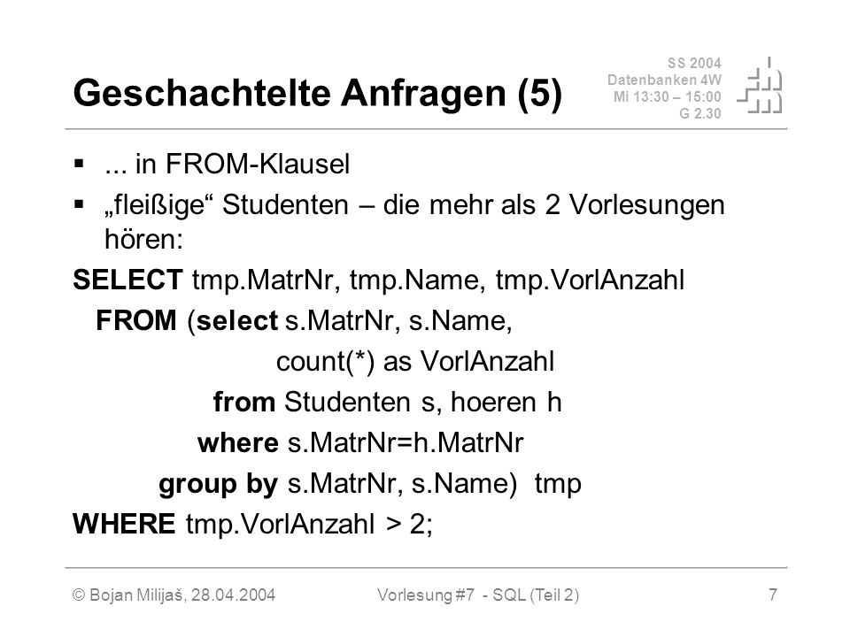 SS 2004 Datenbanken 4W Mi 13:30 – 15:00 G 2.30 © Bojan Milijaš, 28.04.2004Vorlesung #7 - SQL (Teil 2)7 Geschachtelte Anfragen (5)...