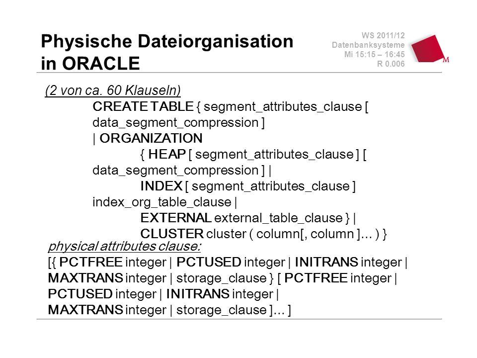 WS 2011/12 Datenbanksysteme Mi 15:15 – 16:45 R 0.006 Physische Dateiorganisation in ORACLE (2 von ca.