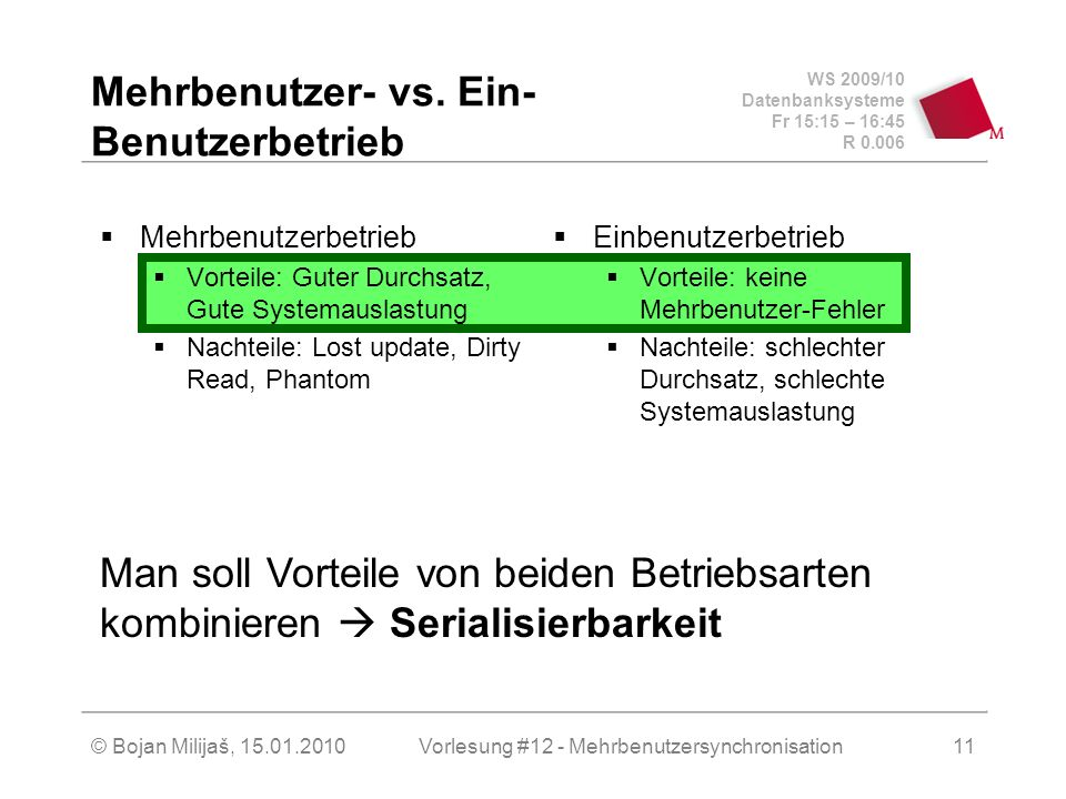 WS 2009/10 Datenbanksysteme Fr 15:15 – 16:45 R 0.006 © Bojan Milijaš, 15.01.2010Vorlesung #12 - Mehrbenutzersynchronisation11 Mehrbenutzer- vs. Ein- B