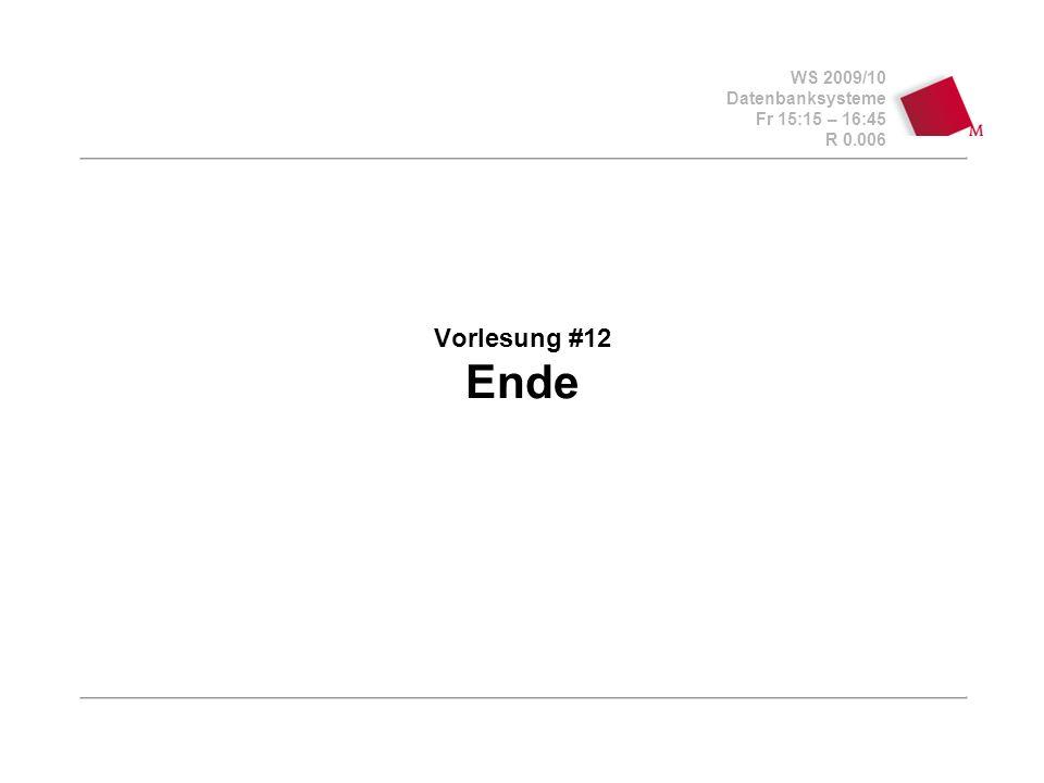 WS 2009/10 Datenbanksysteme Fr 15:15 – 16:45 R 0.006 Vorlesung #12 Ende