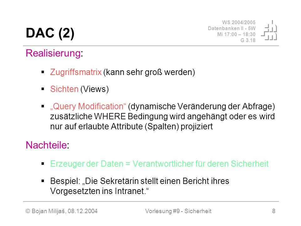 WS 2004/2005 Datenbanken II - 5W Mi 17:00 – 18:30 G 3.18 © Bojan Milijaš, 08.12.2004Vorlesung #9 - Sicherheit8 DAC (2) Realisierung: Zugriffsmatrix (k