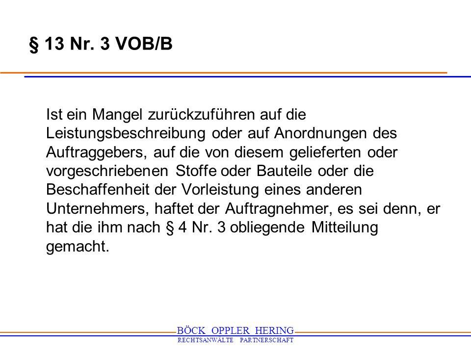 BÖCK OPPLER HERING RECHTSANWÄLTE PARTNERSCHAFT § 13 Nr. 3 VOB/B Ist ein Mangel zurückzuführen auf die Leistungsbeschreibung oder auf Anordnungen des A