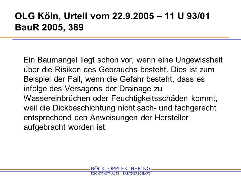 BÖCK OPPLER HERING RECHTSANWÄLTE PARTNERSCHAFT OLG Köln, Urteil vom 22.9.2005 – 11 U 93/01 BauR 2005, 389 Ein Baumangel liegt schon vor, wenn eine Ung